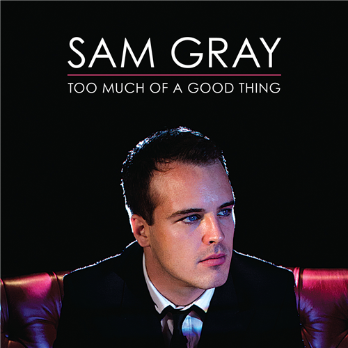Sam Gray Too Much Of A Good Thing